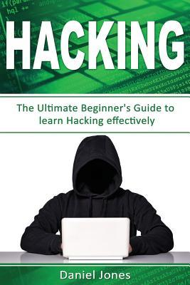 Hacking: The Ultimate Beginner's Guide to Learn Hacking Effectively( Penetration Testing, Basic Security, Wireless Hacking, Ethical Hacking, Programming Book-1)