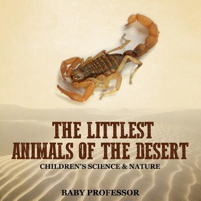 The Littlest Animals of the Desert Children's Science & Nature