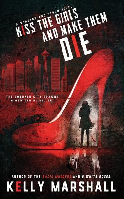 Kiss the Girls and Make Them Die by Kelly Marshall