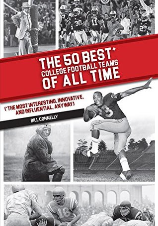 The 50 Best College Football Teams of All Time by Bill Connelly