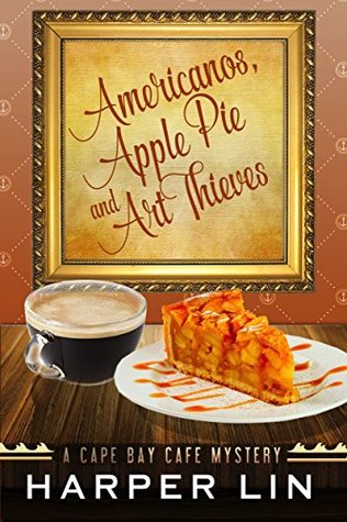 Americanos, Apple Pies, and Art Thieves (A Cape Bay Cafe Mystery #5)