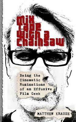 Mix Tape with a Chainsaw: Being the Cinematic Ruminations of an Effusive Film Geek