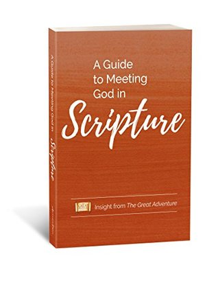 A Guide to Meeting God in Scripture: Insight from the Great Adventure