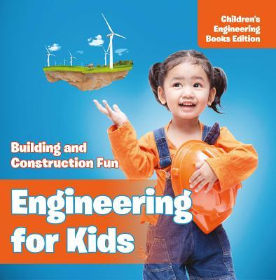 Engineering for Kids: Building and Construction Fun - Children's Engineering Books