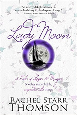 Lady Moon: A Tale of Love & Magic & Other Improbable, Unpredictable Things