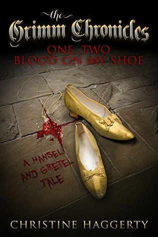 One, Two, Blood on My Shoe: A Hansel and Gretel Tale (The Grimm Chronicles Book 2)