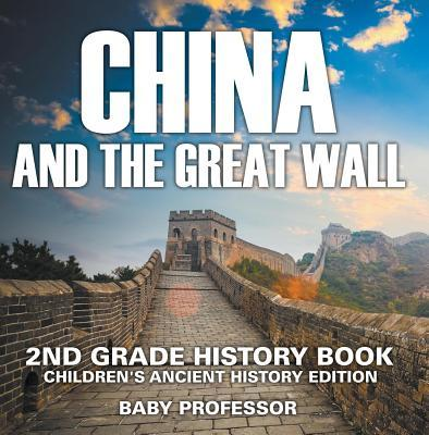 China and the Great Wall: 2nd Grade History Book - Children's Ancient History Edition