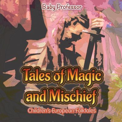 Tales of Magic and Mischief Children's European Folktales