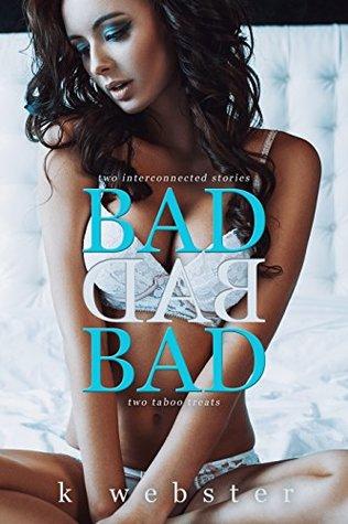 Bad Bad Bad by K.  Webster