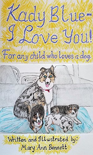 Kady Blue--I Love You!: For any child who Loves a dog. (Animals, pets and nature. Book 1)