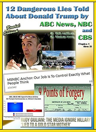 12 Dangerous Lies Told About Donald Trump by ABC News NBC and CBS (Topics 1 thru 3)