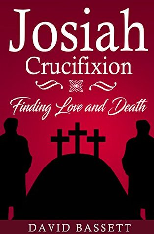 Josiah - Crucifixion: Finding Love and Death