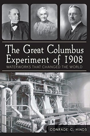 Great Columbus Experiment of 1908, The: Waterworks that Changed the World