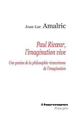 Paul Ricoeur, L'Imagination Vive: Une Genese de La Philosophie Ric Urienne de L'Imagination por Jean-Luc Amalric