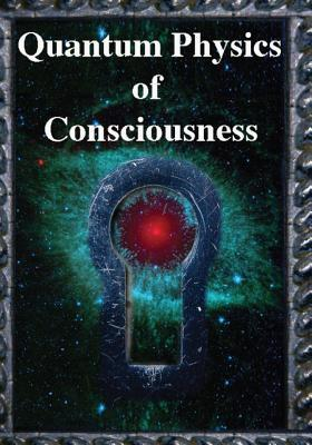 Quantum Physics of Consciousness: The Quantum Physics of the Mind, Explained