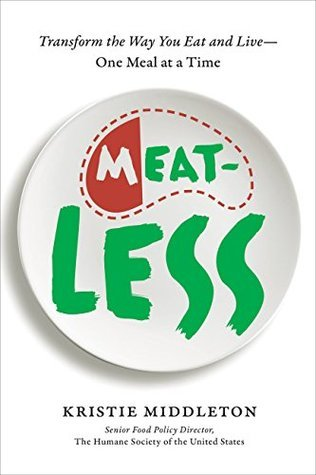 Meatless: Transform the Way You Eat and Live--One Meal at a Time