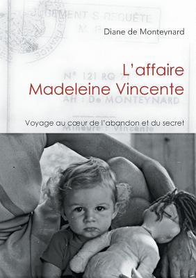 L'affaire Madeleine Vincente: Voyage au coeur de l'abandon et du secret