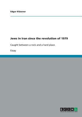 Jews in Iran since the revolution of 1979: Caught between a rock and a hard place