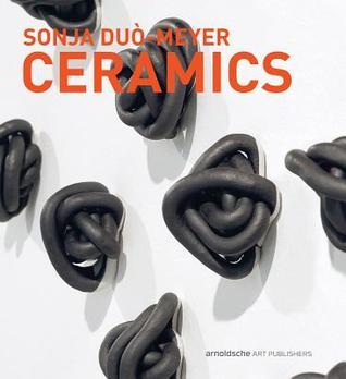 Sonja Duo-Meyer Ceramics: Works 1992-2017