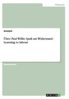 Uber: Paul Willis: Spa Am Widerstand - Learning to Labour