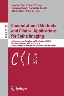 Computational Methods and Clinical Applications for Spine Imaging: 4th International Workshop and Challenge, Csi 2016, Held in Conjunction with Miccai 2016, Athens, Greece, October 17, 2016, Revised Selected Papers