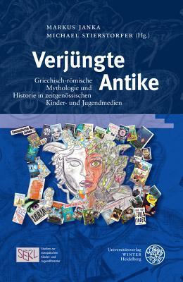 Verjungte Antike: Griechisch-Romische Mythologie Und Historie in Zeitgenossischen Kinder- Und Jugendmedien