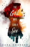 The Girl Who Could See by Kara Swanson