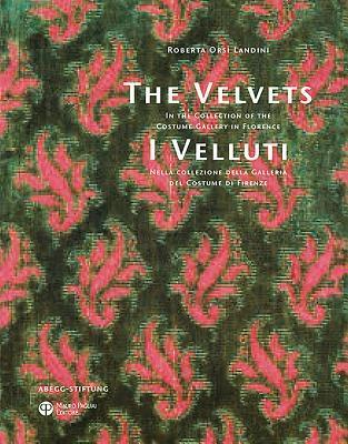 The Velvets / I Velluti: In the Collection of the Costume Gallery in Florence / Nella Collezione Della Galleria del Costume Di Firenze