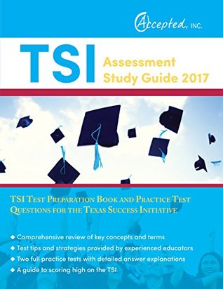 TSI Assessment Study Guide 2017: TSI Test Preparation Book and Practice Test Questions for the Texas Success Initiative