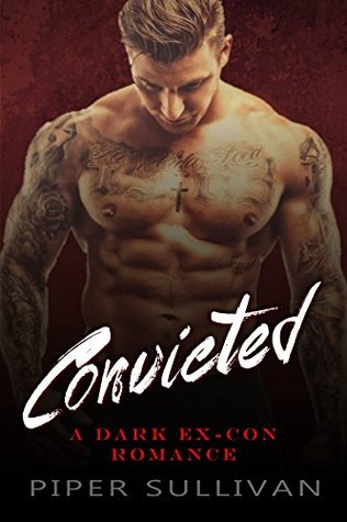 Convicted A Dark Ex-Con Romance by Piper Sullivan