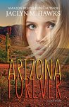 Arizona Forever by Jaclyn M. Hawkes