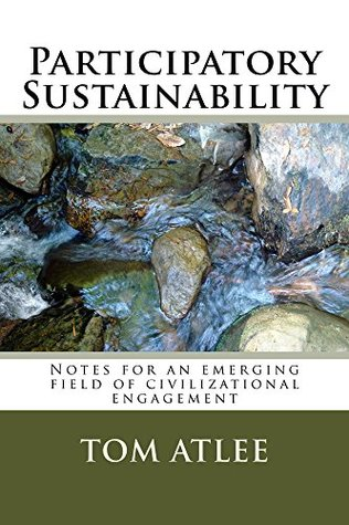 Participatory Sustainability: Notes for an Emerging Field of Civilizational Engagement