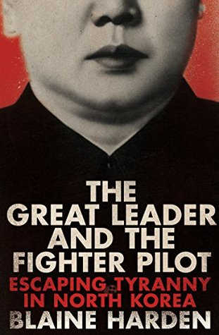 17915862fa8 The Great Leader and the Fighter Pilot  Escaping Tyranny in North Korea
