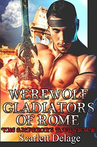 Werewolf gladiators of Rome: The Emperor's daughter