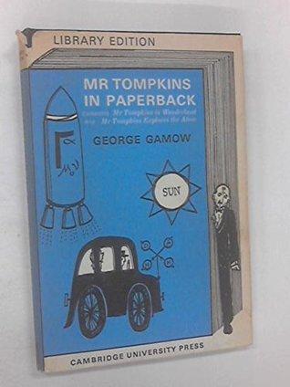 Mr Tompkins in Paperback: Mr Tompkins in Wonderland/Mr Tompkins Explores the Atom(Mr Tompkins)