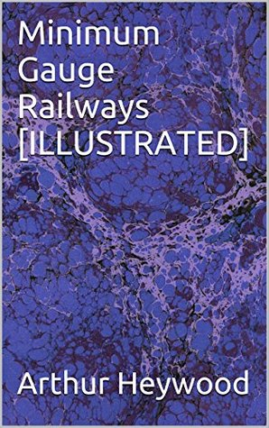 Minimum Gauge Railways [ILLUSTRATED]