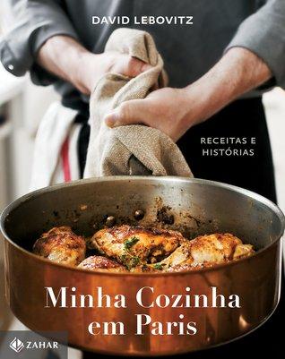Minha cozinha em Paris: Receitas e Histórias