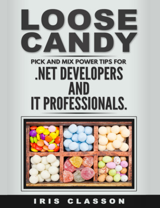 Loose Candy: Pick And Mix Power Tips for .NET Deve...