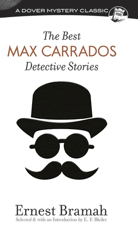 The Best Max Carrados Detective Stories by Ernest Bramah