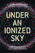 Under an Ionized Sky: From ...
