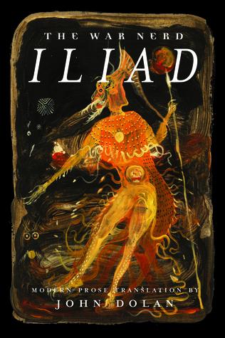 The War Nerd Iliad by John  Dolan