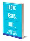 I Love Jesus, But...
