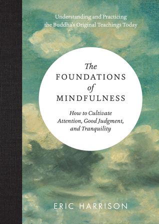 The Foundations of Mindfulness: How to Relax, Pay Attention, See What Is Happening and Think Clearly, According to Buddha's Text on Mindfulness