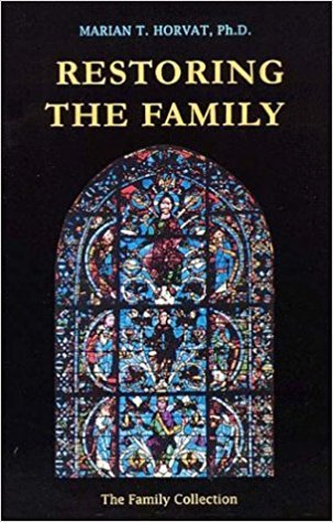 Restoring the Family: Analysis and Comments on the Book the Spirit of the Family in the Home, City, and State: Msgr. Henri Delassus