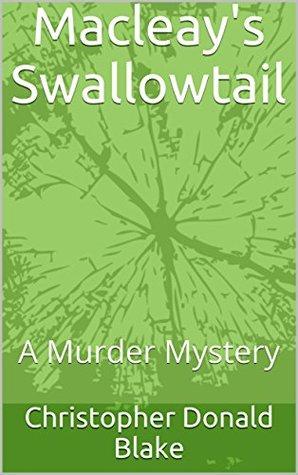 Macleay's Swallowtail: A Murder Mystery (The Broken Man Crime Noir Book 1)