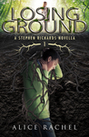 Losing Ground by Alice Rachel