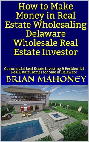 How to Make Money in Real Estate Wholesaling Delaware Wholesale Real Estate Investor: Commercial Real Estate Investing & Residential Real Estate Homes for Sale in Delaware