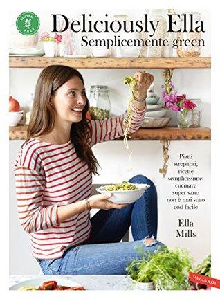 Deliciously Ella - Semplicemente green: Piatti strepitosi, ricette semplicissime: cucinare super sano non ? mai stato cos? facile
