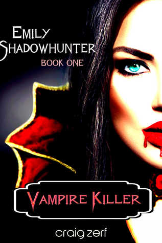 Emily Shadowhunter: Book 1: VAMPIRE KILLER