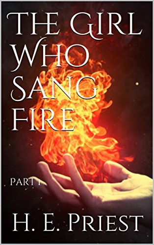 The Girl Who Sang Fire: Part 1 (Song Weaver Series)